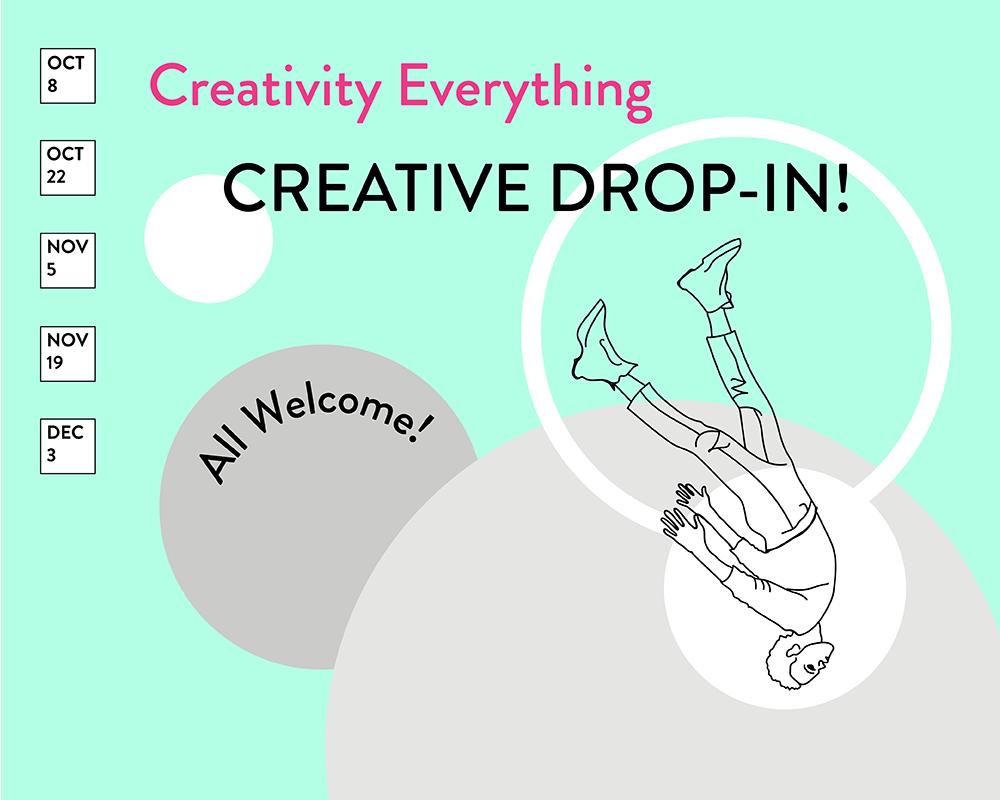 Creativity Everything Creative Drop-in